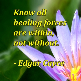 Know all healing forces are witihn, not without.